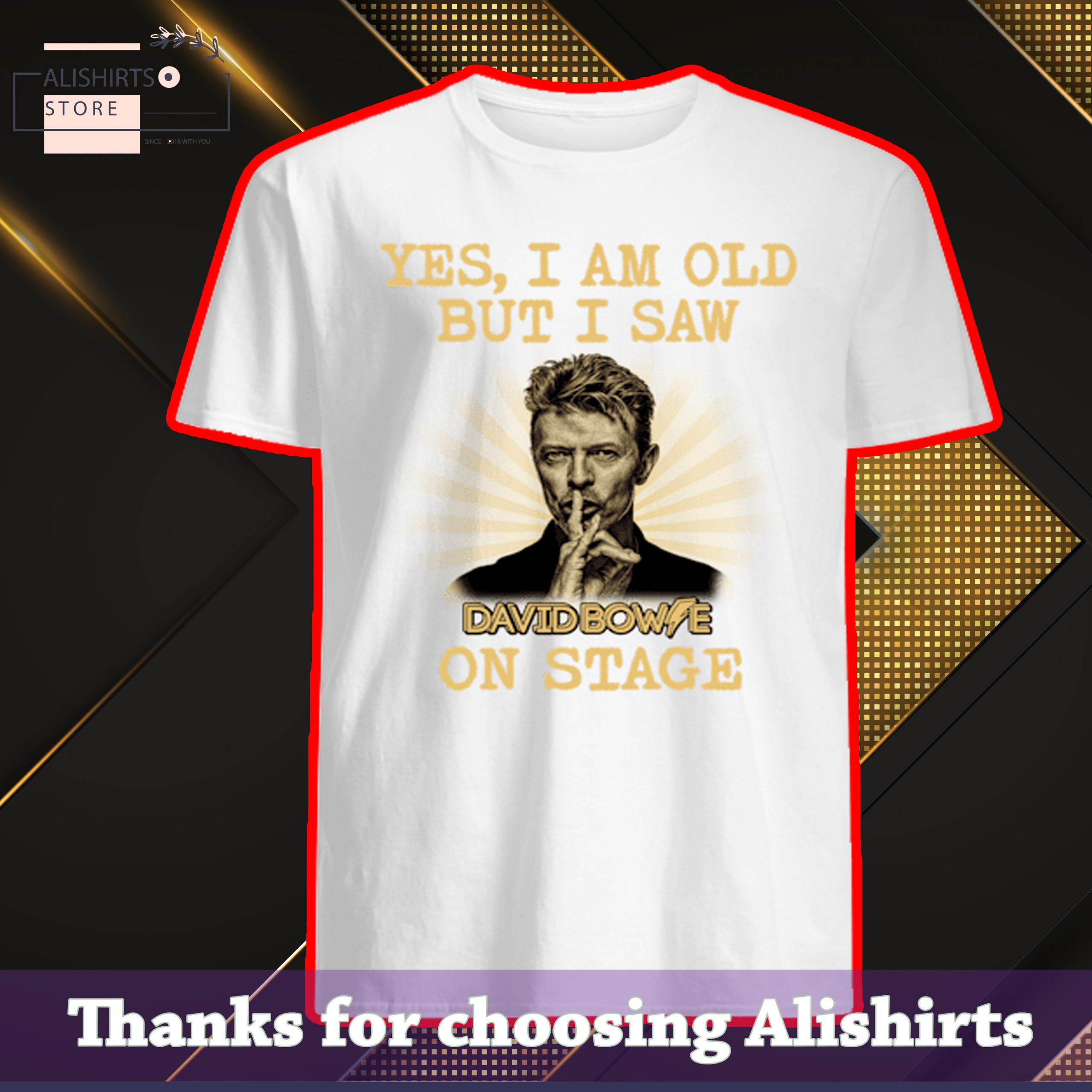 Yes I am old but I saw David Bowie on stage Shirt, Hoodie, Tank Top