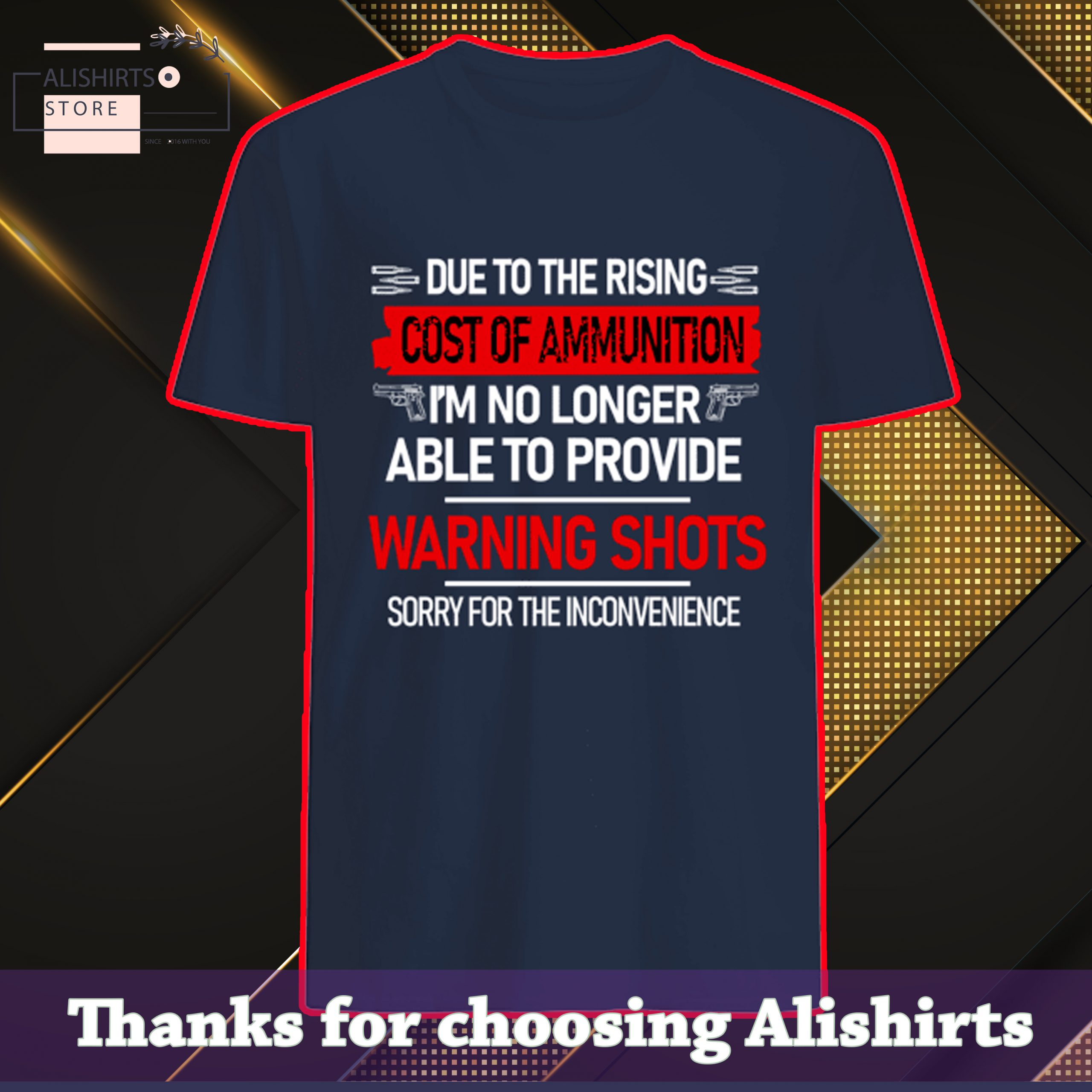 Due to the rising cost of ammunition I'm no longer able to provide warning shots tshirt