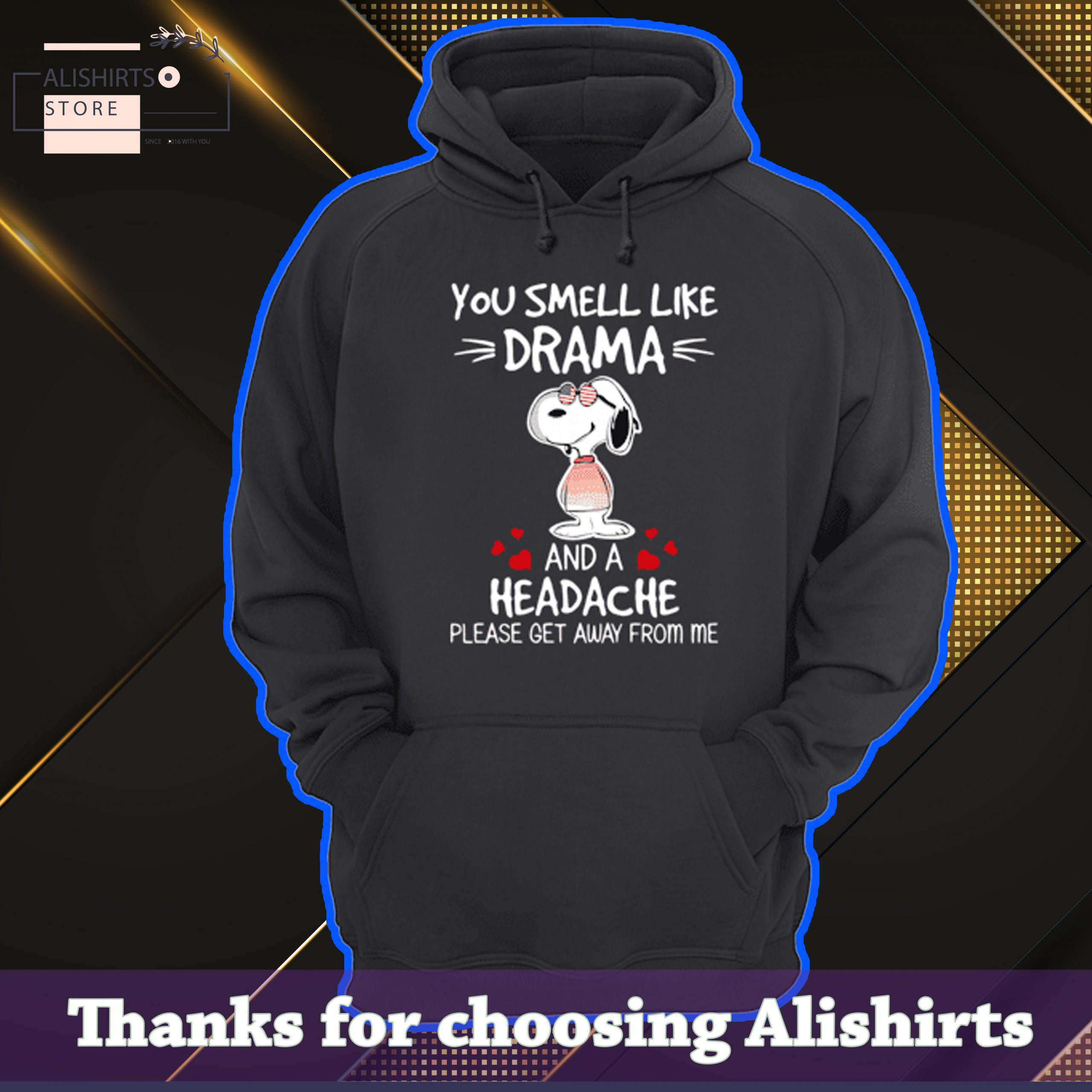 You smell like drama, and a Headache, Please get away from me tshirt, hoodie, long tee