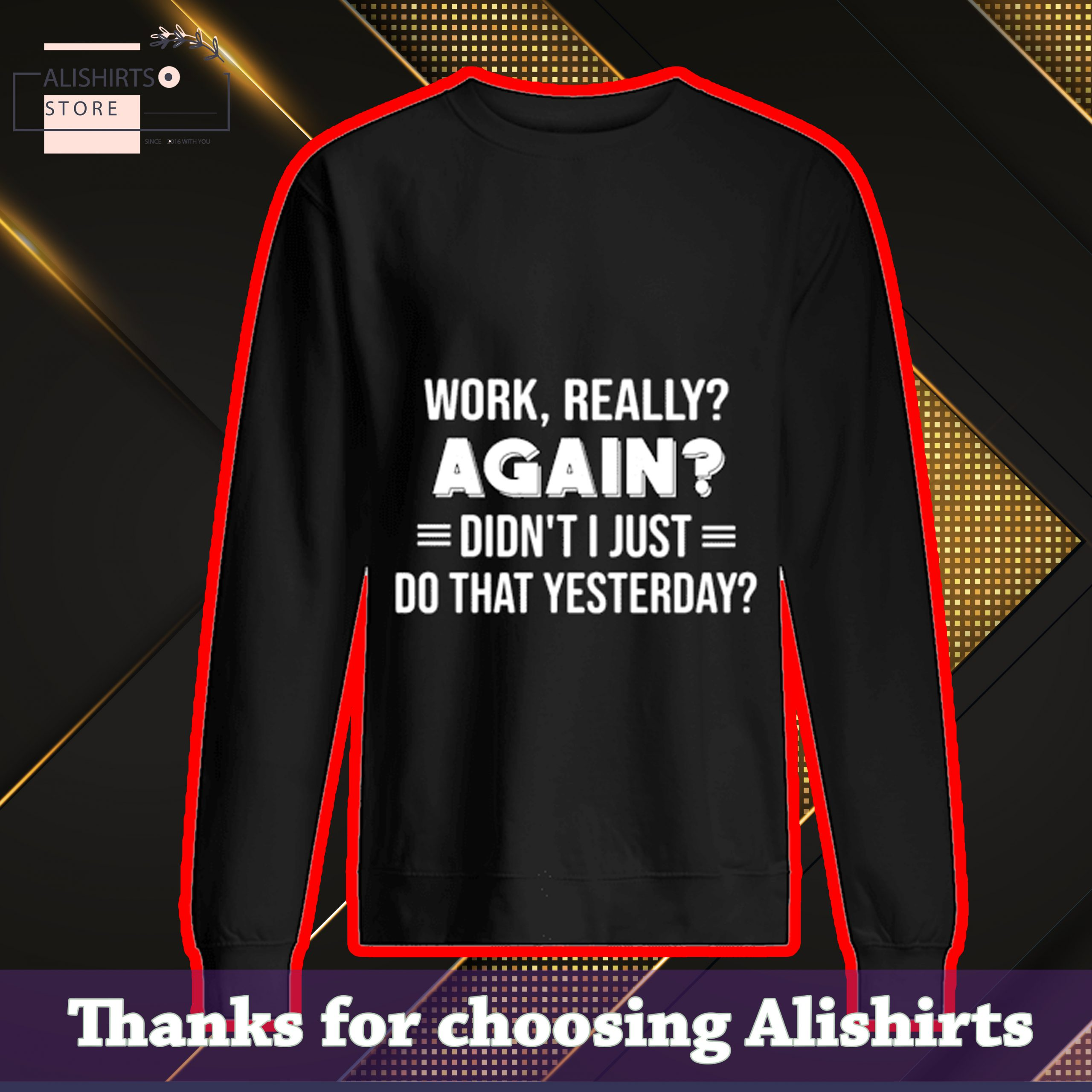 HOT Work, really? again? Didn't I just do that yesterday? Shirt , Hoodie, Tank Top
