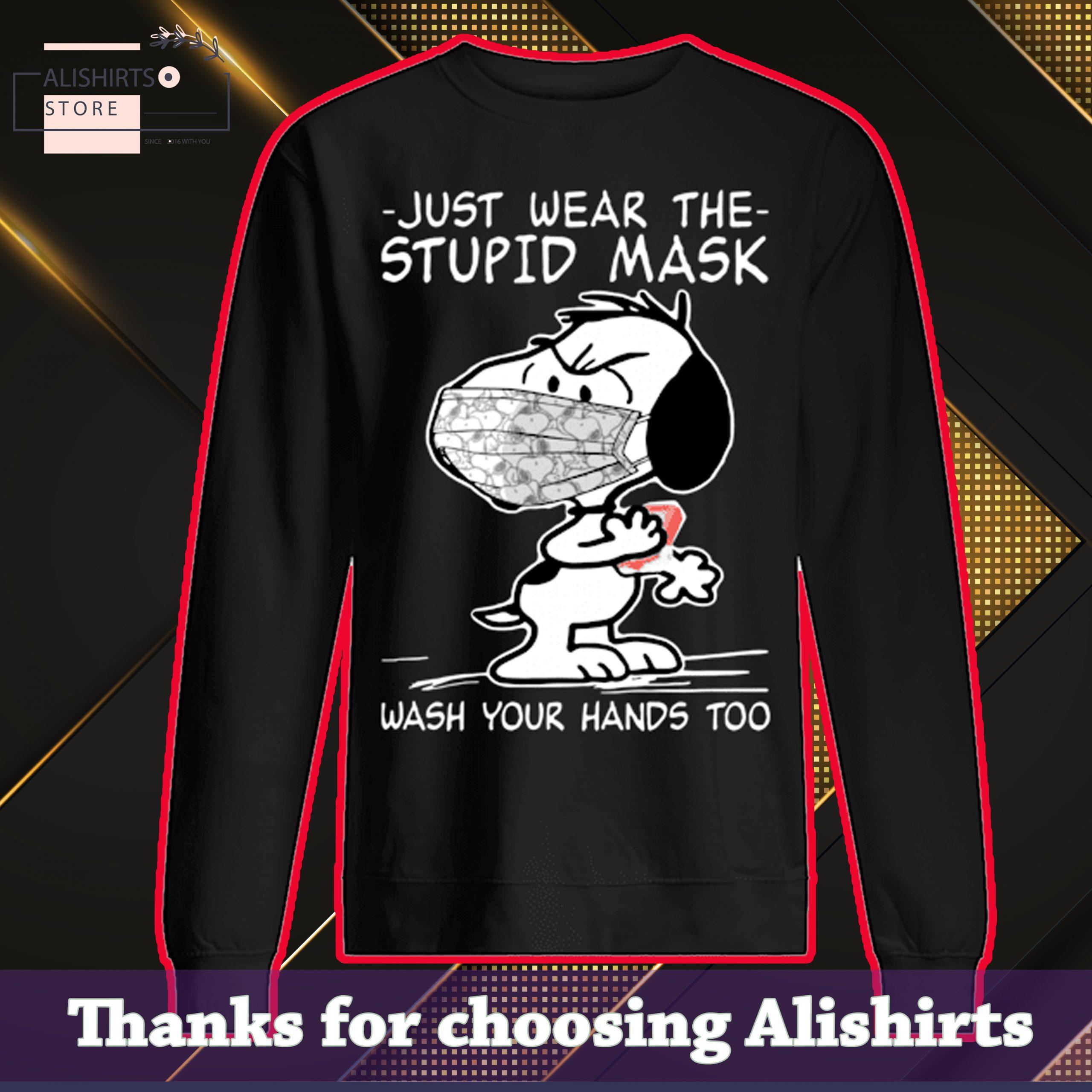 JUST WEAR THE STUPID MASK WASH YOUR HANDS Sweatshirt