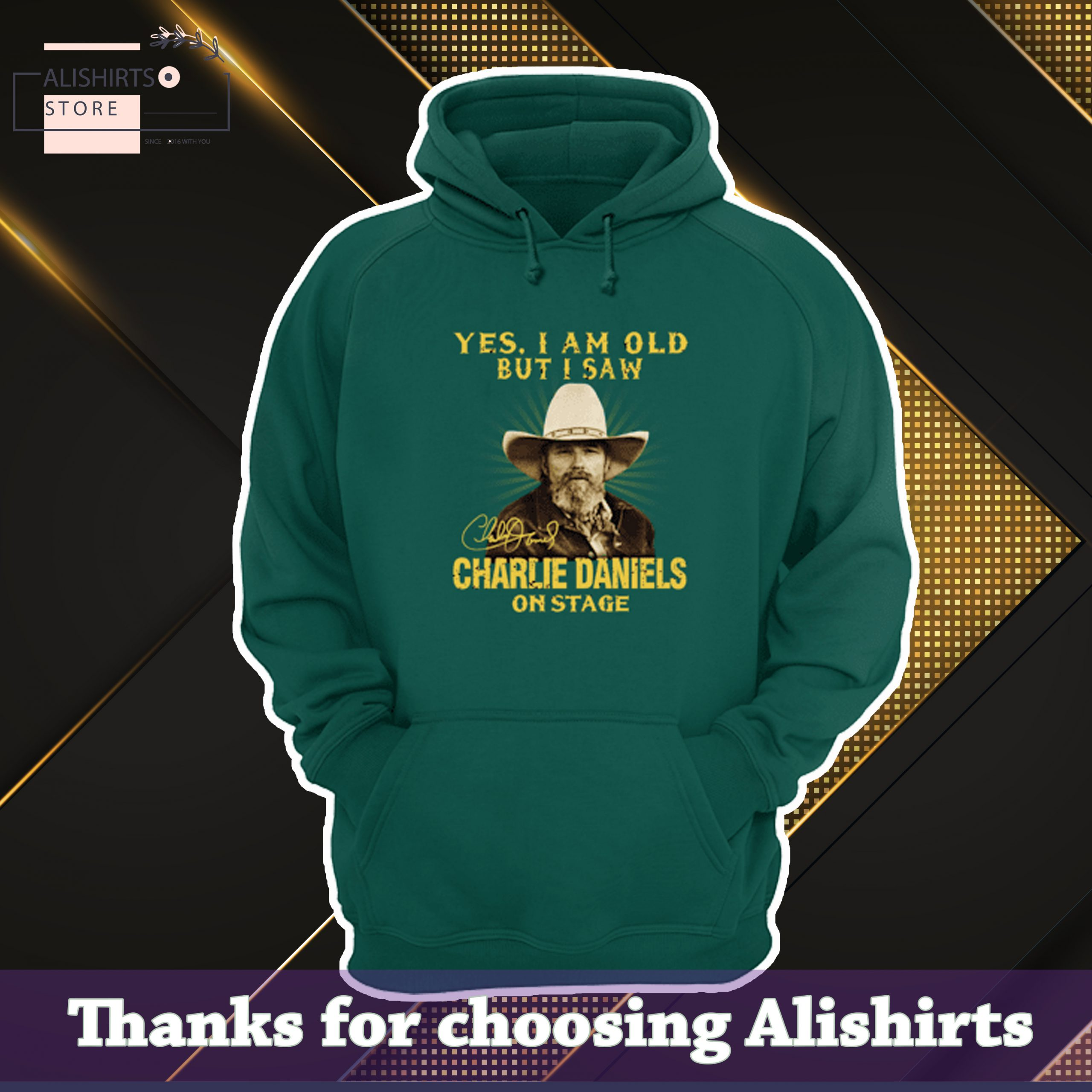 Yes im old but i saw Charlie Daniels on stage hoodie