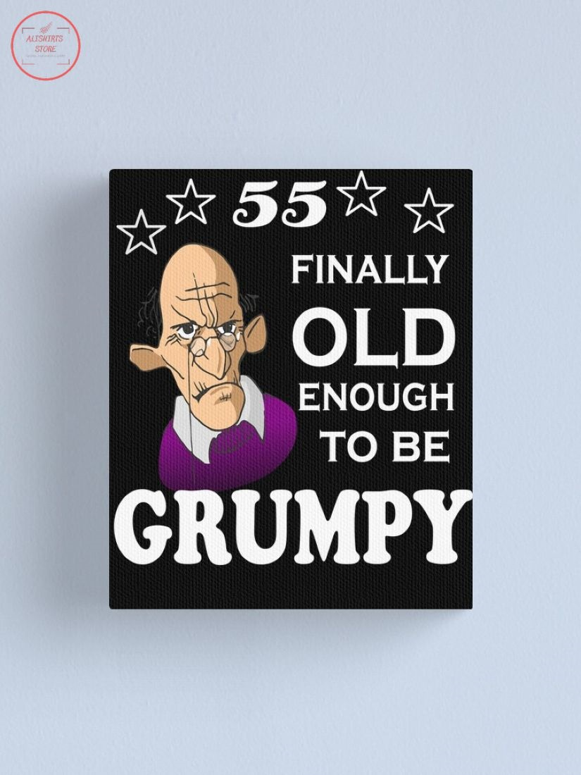 55 Finally Old Enough To Be Grumpy Canvas Print