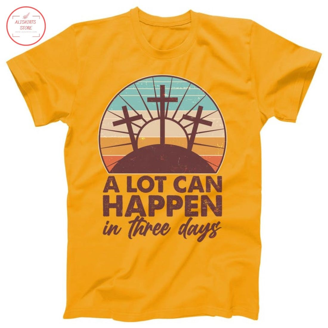 A Lot Can Happen in Three Days Jesus Resurrection Shirt