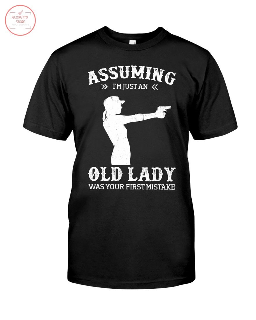 Assuming I'm An Old Lady Was Your First Mistake Shirt