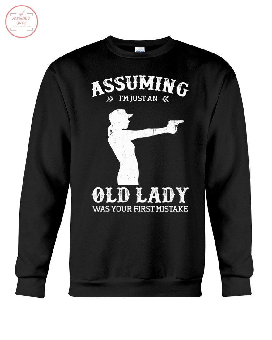 Assuming I'm An Old Lady Was Your First Mistake Sweatshirt