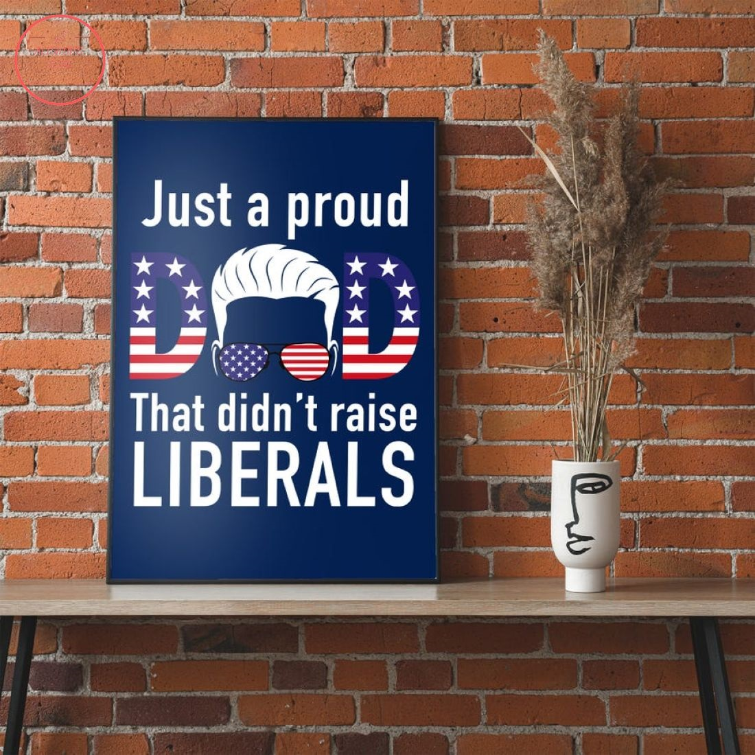 Just A Proud Dad That Didn't Raise Liberals Canvas