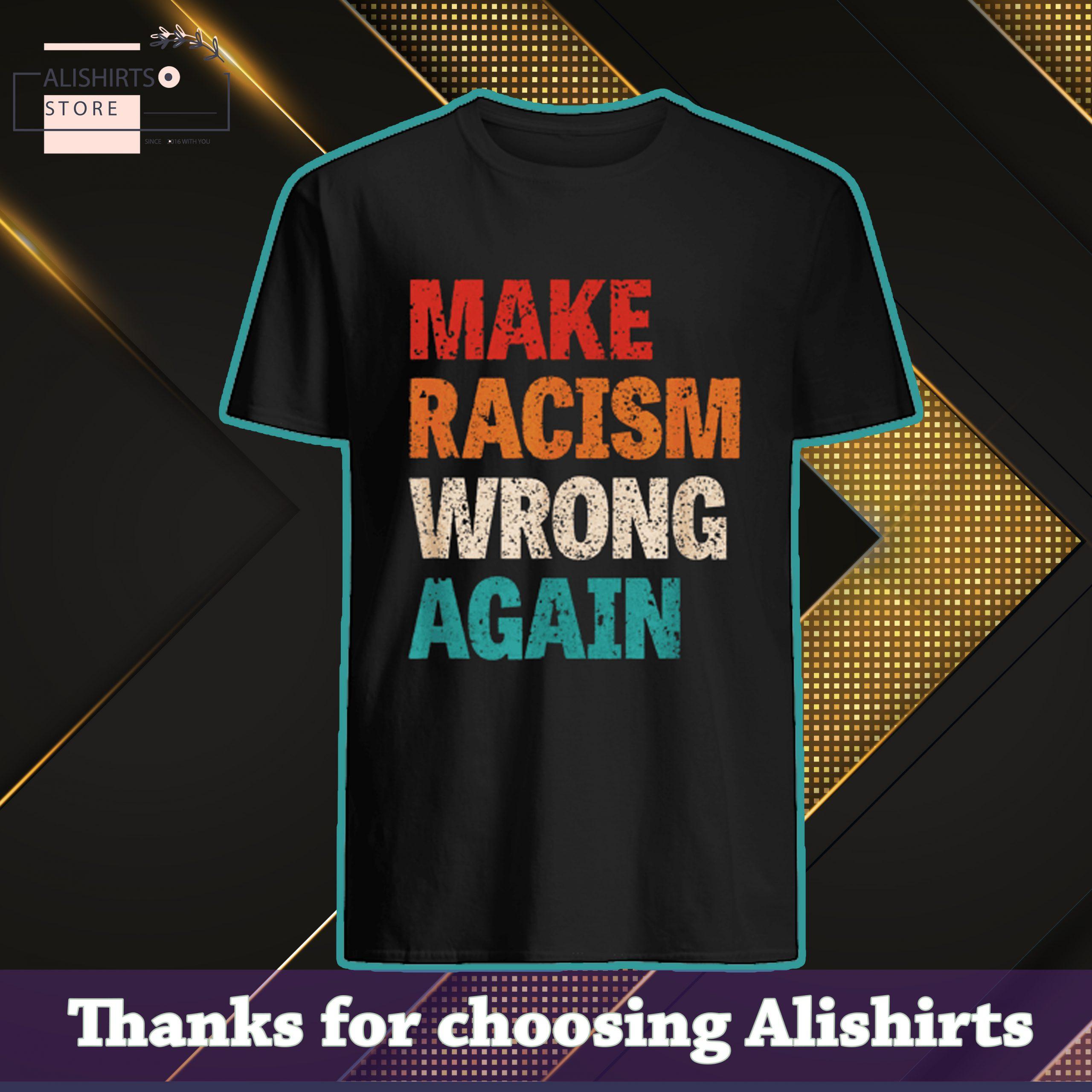 Original Make Racism Wrong Again Vintage shirt