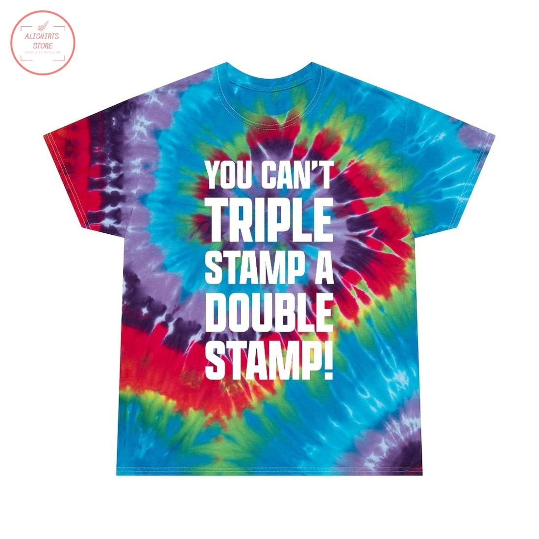 Tie Dye You Can't Triple Stamp A Double Stamp Shirt