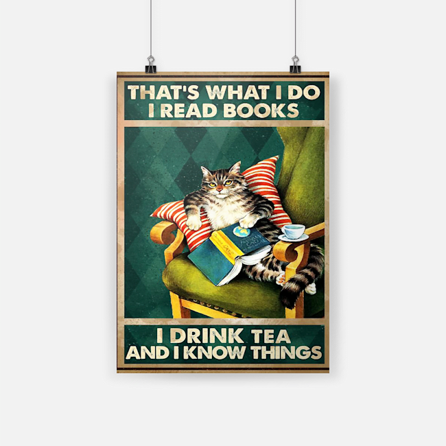 Cat Thats what I do I read books I drink tea and I know things poster