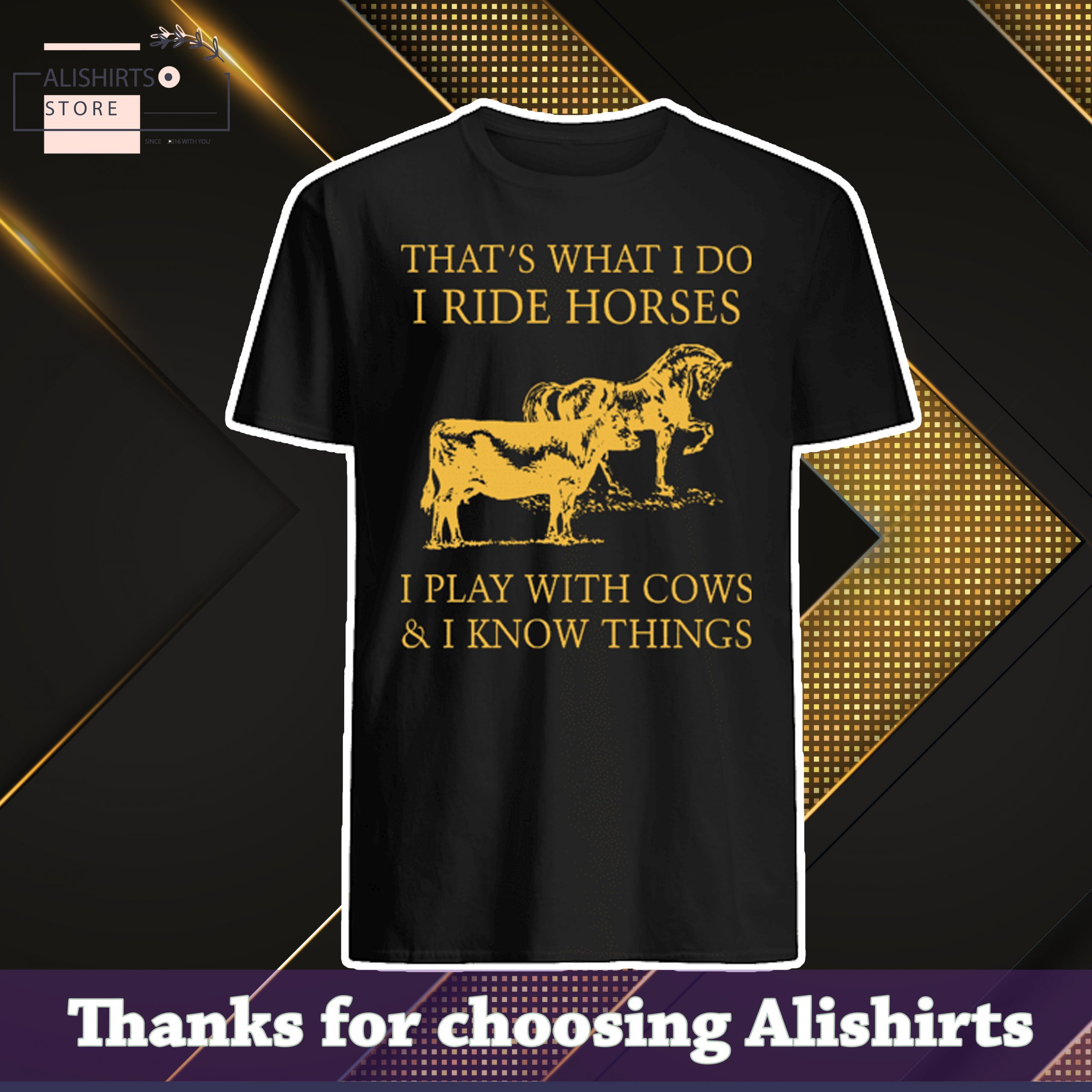 Thats What I Do I Ride Horses I Play With Cows And I Know Things Shirt