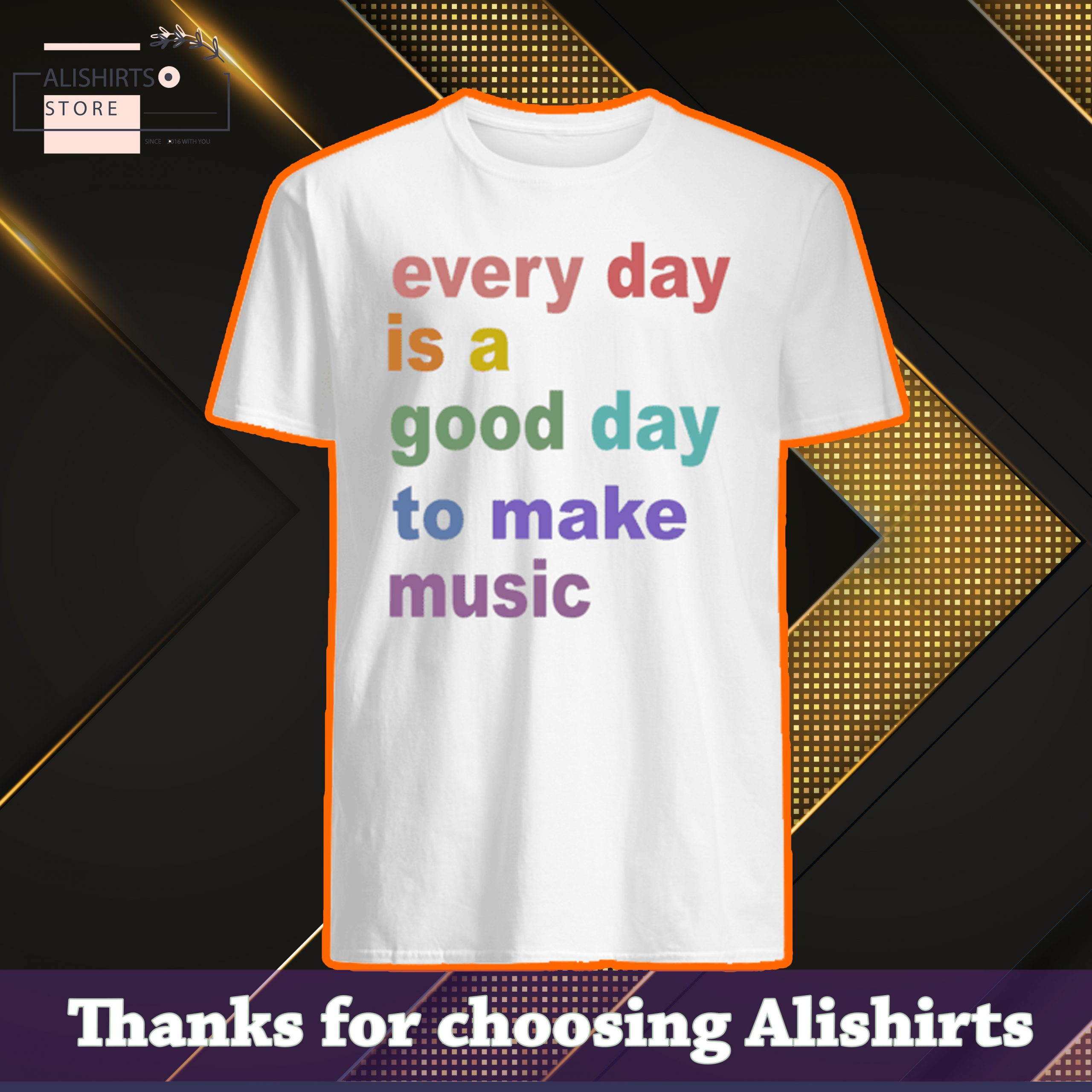 Every day is a good day to make music shirt