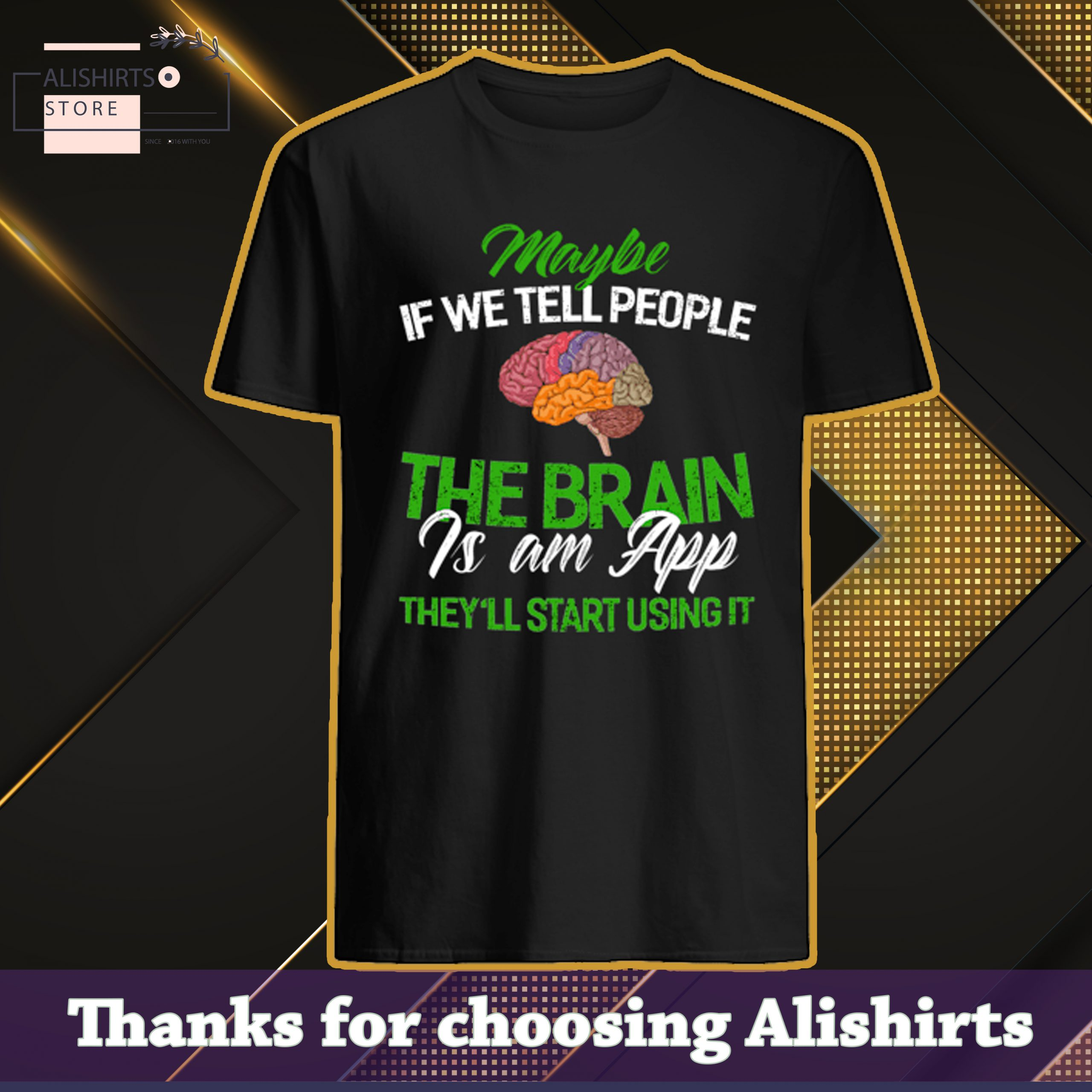 Maybe If We Tell People The Brain Is An App They will Start Using It Shirt
