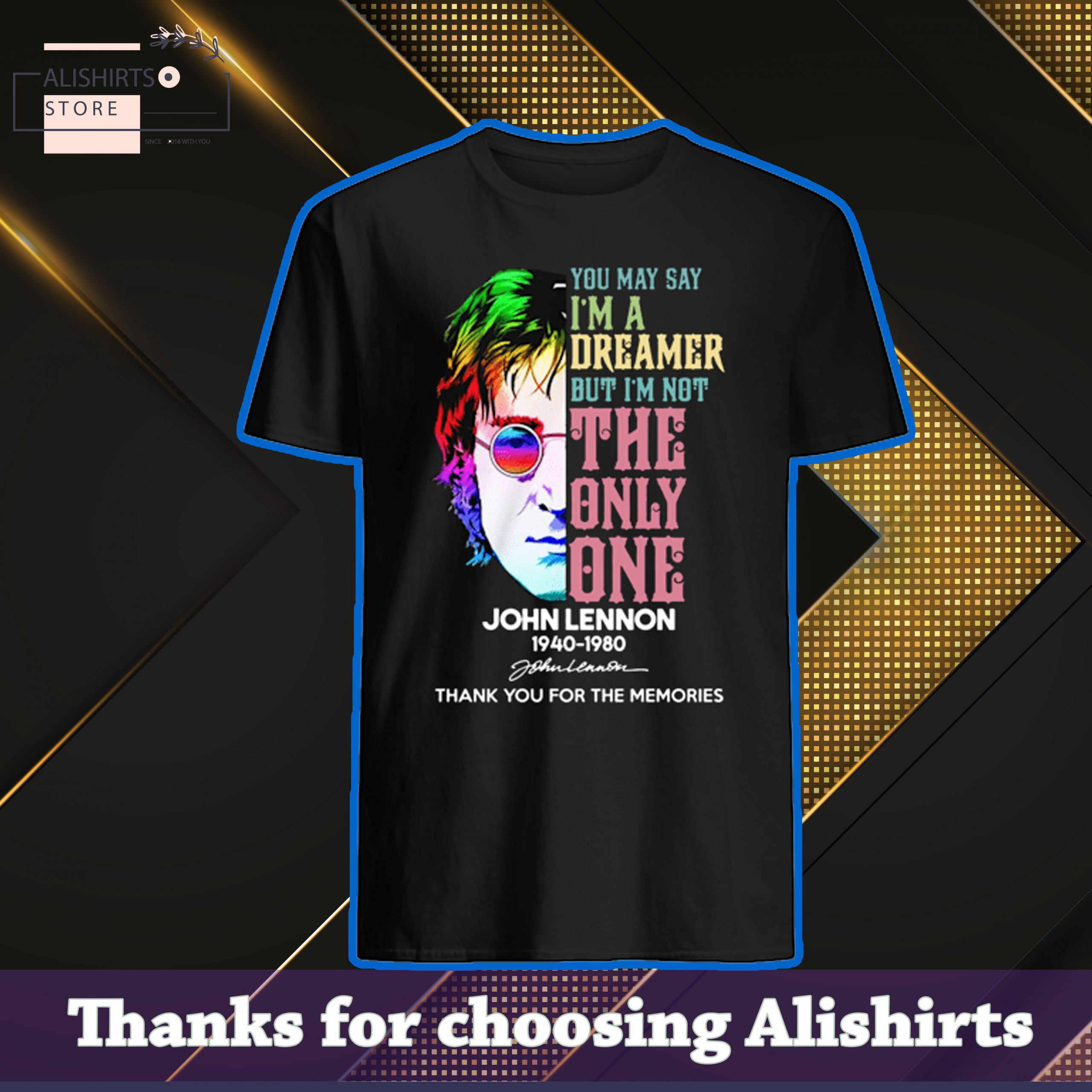 You may say Im a dreamer but im not the only one John Lennon 1940 1980 shirt