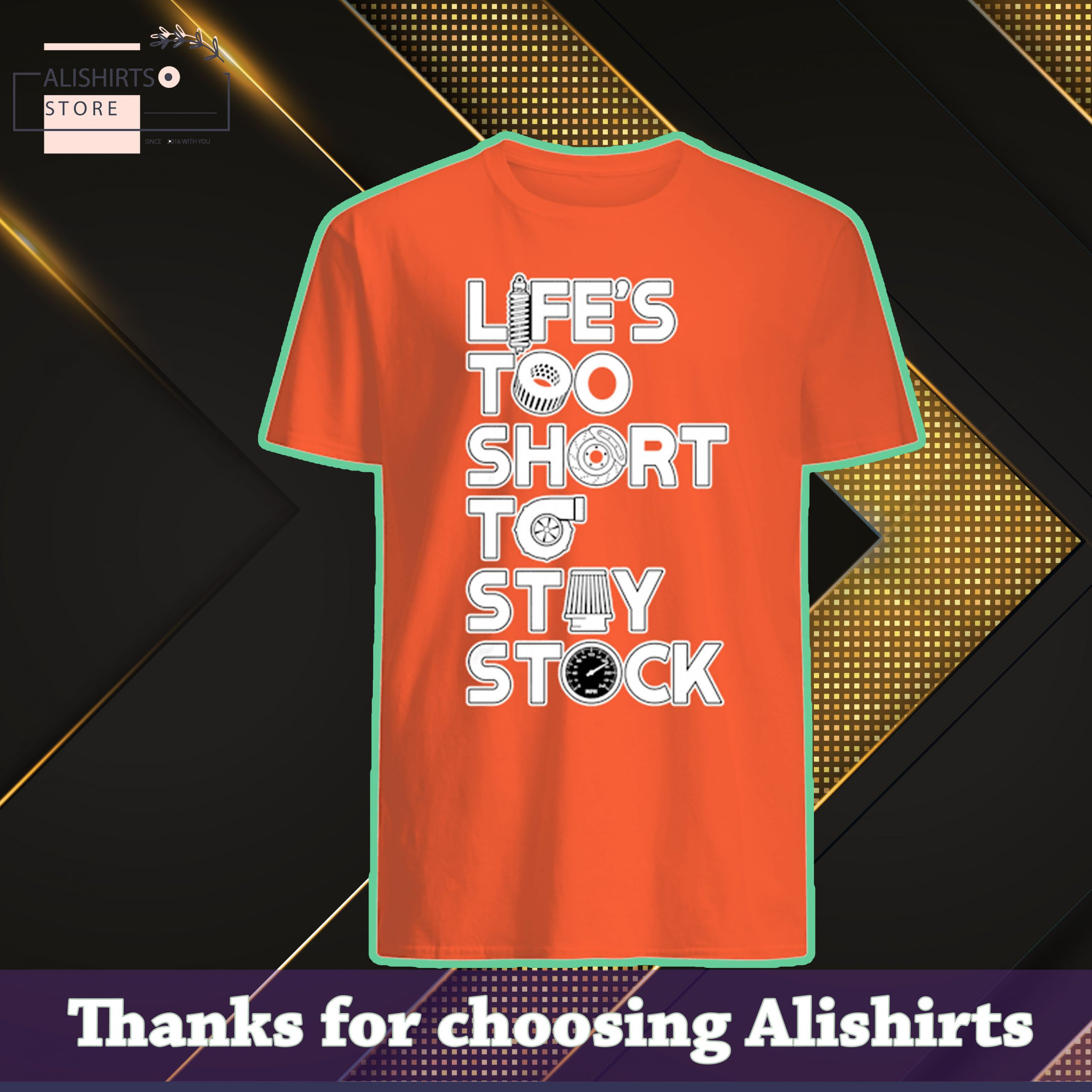 Lifes too short to stay stock shirt