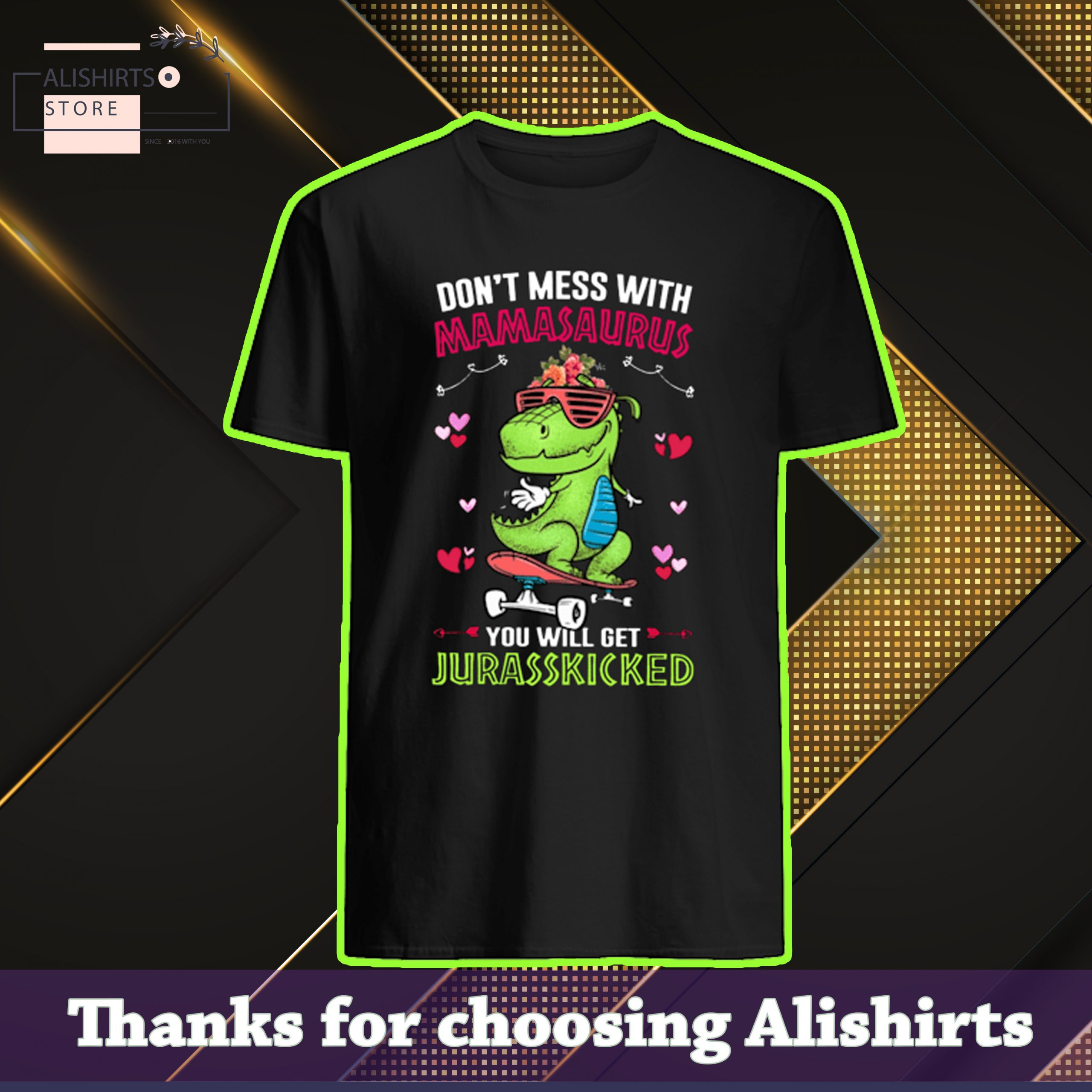 Dont mess with mamasaurus you will get Jurasskicked skateboarding shirt