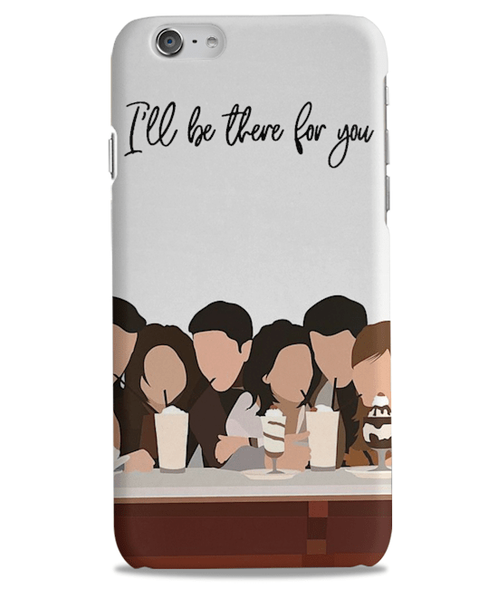 I will Be There for You Friends Tv Shows Series phone case
