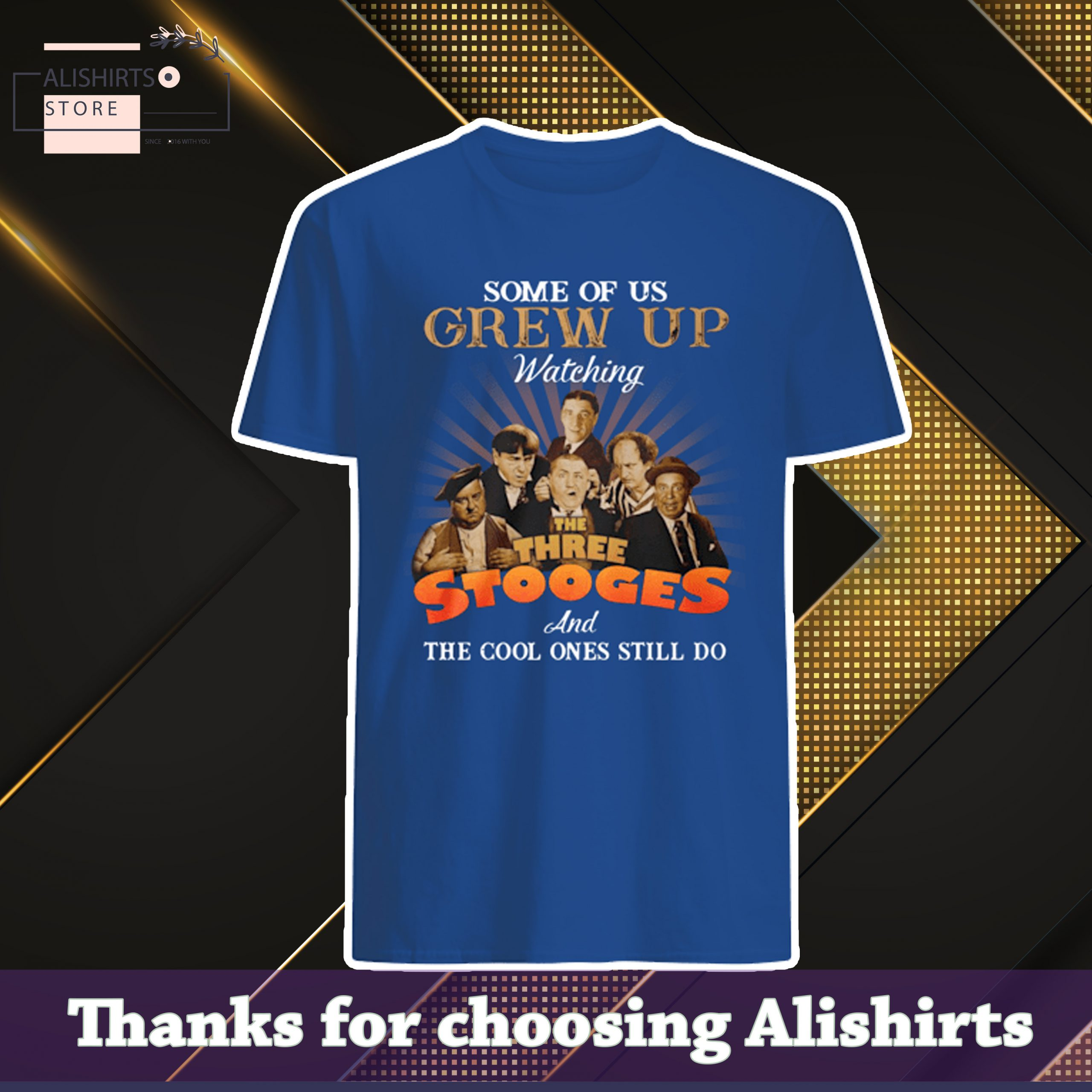 Some of us grew up watching the three stooges and the cool ones still do shirt